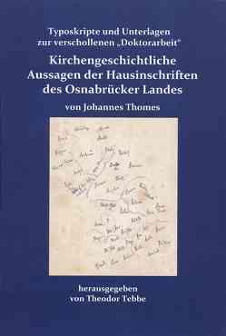 Kirchengeschichtliche Aussagen der Hausinschriften des Osnabrücker Landes von Johannes Thomes von Tebbe,  Theodor
