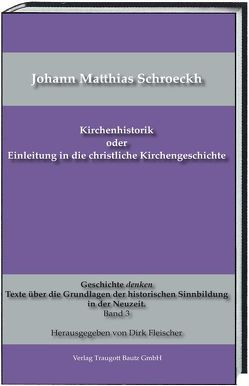 Kirchenhistorik oder Einleitung in die christliche Kirchengeschichte von Fleischer,  Dirk, Schroeckh,  Johann Matthias
