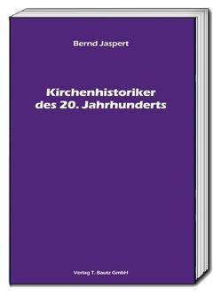 Kirchenhistoriker des 20. Jahrhunderts von Jaspert,  Bernd