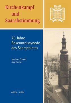 Kirchenkampf und Saarabstimmung von Conrad,  Joachim, Rauber,  Jörg