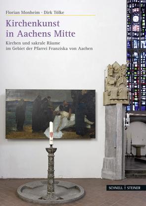 Kirchenkunst in Aachens Mitte von Monheim,  Florian, Tölke,  Dirk