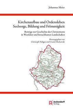 Kirchenaufbau und Ordensleben, Seelsorge, Bildung und Frömmigkeit von Meier,  Johannes, Nebgen,  Christoph, Olschewski,  Ursula