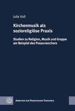 Kirchenmusik als sozioreligiöse Praxis von Koll,  Julia