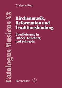 Kirchenmusik, Reformation und Traditionsbindung von Roth,  Christine