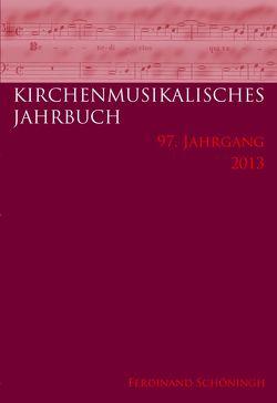 Kirchenmusikalisches Jahrbuch – 97. Jahrgang 2013 von Behrendt,  Inga, Faber,  Rudolf, Haug,  Andreas, Keym,  Stefan, Konrad,  Ulrich, Morent,  Stefan, Münster,  Robert, Schipperges,  Thomas