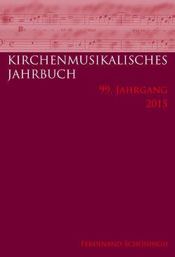 Kirchenmusikalisches Jahrbuch – 99. Jahrgang 2015 von Konrad,  Ulrich