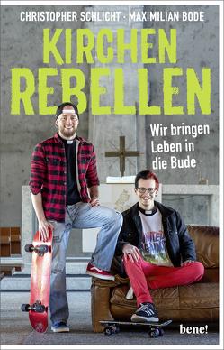 Kirchenrebellen von Bode,  Maximilian, Schlicht,  Christopher