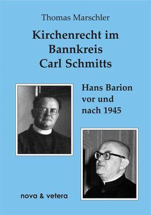Kirchenrecht im Bannkreis Carl Schmitts von Marschler,  Thomas