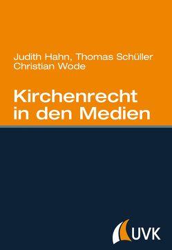 Kirchenrecht in den Medien von Hahn,  Judith, Schüller,  Thomas, Wode,  Christian