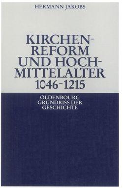 Kirchenreform und Hochmittelalter 1046–1215 von Jakobs,  Hermann