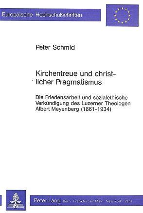 Kirchentreue und christlicher Pragmatismus von Schmid,  Peter