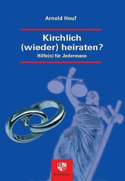 Kirchlich (wieder) heiraten? von Houf,  Arnold