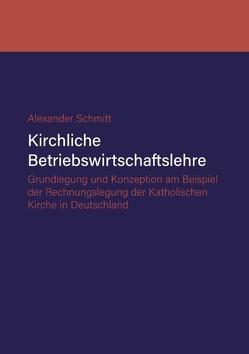 Kirchliche Betriebswirtschaftslehre von Schmitt,  Alexander