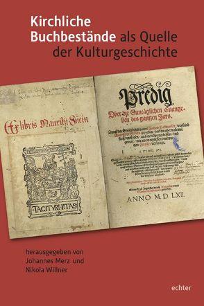 Kirchliche Buchbestände als Quelle der Kulturgeschichte von Merz,  Johannes, Willner,  Nikola