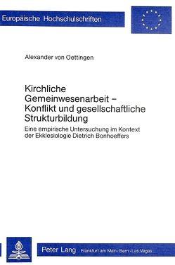 Kirchliche Gemeinwesenarbeit – Konflikt und gesellschaftliche Strukturbildung von von Oettingen,  Alexander