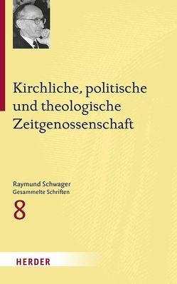 Kirchliche, politische und theologische Zeitgenossenschaft von Moosbrugger,  Mathias, Schwager,  Raymund