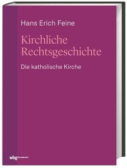 Kirchliche Rechtsgeschichte: die katholische Kirche von Ackermans,  Gian, Feine,  Hans Erich, Müller,  Daniela
