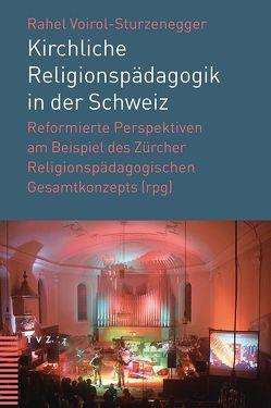 Kirchliche Religionspädagogik in der Schweiz von Voirol-Sturzenegger,  Rahel