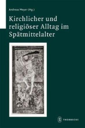 Kirchlicher und religiöser Alltag im Spätmittelalter von Meyer,  Andreas