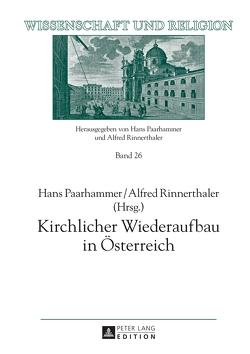 Kirchlicher Wiederaufbau in Österreich von Paarhammer,  Hans, Rinnerthaler,  Alfred