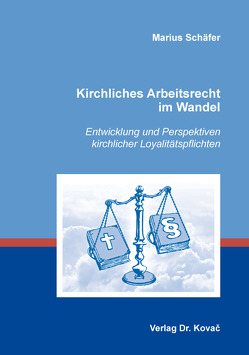Kirchliches Arbeitsrecht im Wandel von Schäfer,  Marius