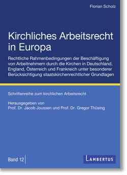 Kirchliches Arbeitsrecht in Europa von Joussen,  Prof. Dr. Jacob, Scholz,  Florian, Thüsing,  Prof. Dr. Gregor