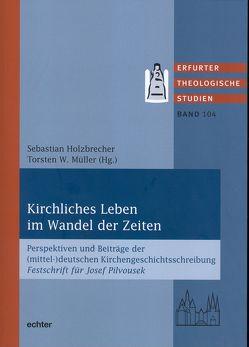 Kirchliches Leben im Wandel der Zeiten von Holzbrecher,  Sebastian, Müller,  Torsten W