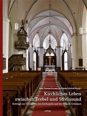 Kirchliches Leben zwischen Trebel und Strelasund: Beiträge zur Geschichte des Kirchspiels und der Synode Grimmen von Porada,  Haik Thomas, Schmidt,  Wolfgang