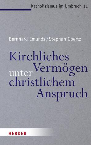 Kirchliches Vermögen unter christlichem Anspruch von Emunds,  Bernhard, Goertz,  Stephan