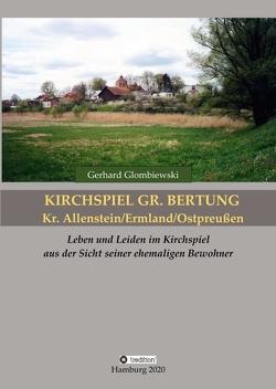 Kirchspiel Gr. Bertung/Kr. Allenstein/Ermland/Ostpreußen von Glombiewski,  Gerhard