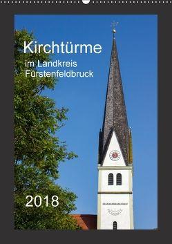 Kirchtürme im Landkreis Fürstenfeldbruck (Wandkalender 2018 DIN A2 hoch) von Bogumil,  Michael