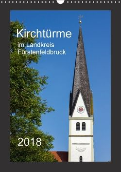 Kirchtürme im Landkreis Fürstenfeldbruck (Wandkalender 2018 DIN A3 hoch) von Bogumil,  Michael