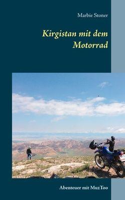 Kirgistan mit dem Motorrad von Stoner,  Marbie