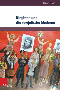 Kirgistan und die sowjetische Moderne von Florin,  Moritz