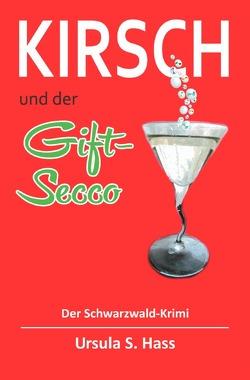 Kirsch und der Gift-Secco von Hass,  Ursula S.