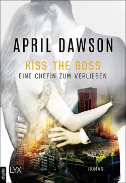 Kiss the Boss – Eine Chefin zum Verlieben von Dawson,  April