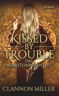 Kissed by Trouble 3 von Miller,  Clannon