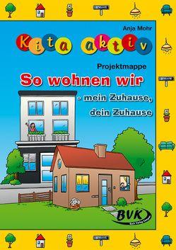 Kita aktiv Projektmappe So wohnen wir – mein Zuhause, dein Zuhause von Mohr,  Anja