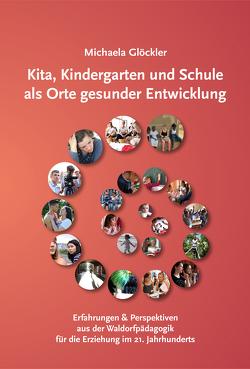 Kita, Kindergarten und Schule als Orte gesunder Entwicklung von Glöckler,  Michaela Dr. Med.