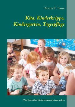 Kita, Kinderkrippe, Kindergarten, Tagespflege von Textor,  Martin R