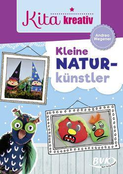 Kita kreativ Kleine Naturkünstler von Wegener,  Andrea