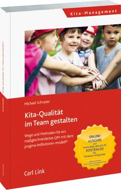 Kita-Qualität im Team entwickeln von Schrader,  Michael