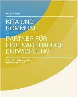 Kita und Kommune – Partner für eine nachhaltige Energiewende von Stoltenberg,  Prof. Dr. Ute