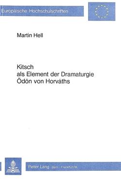 Kitsch als Element der Dramaturgie Ödön von Horváths von Hell, Martin