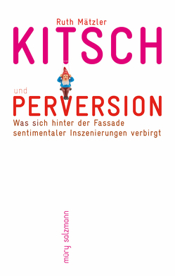 Kitsch und Perversion von Mätzler,  Ruth