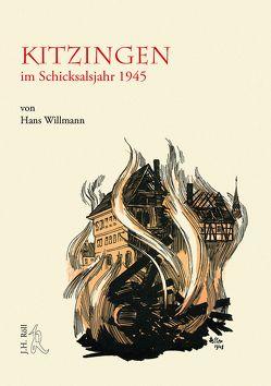 Kitzingen im Schicksalsjahr 1945 von Willmann,  Hans