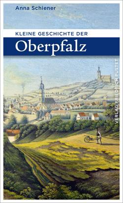 Kl. Geschichte der Oberpfalz von Schiener,  Anna