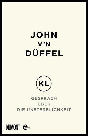 KL – Gespräch über die Unsterblichkeit von Düffel,  John von