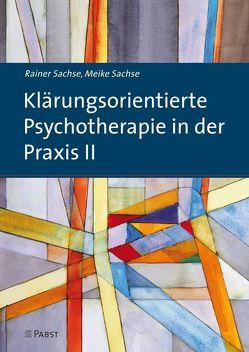 Klärungsorientierte Psychotherapie in der Praxis II von Sachse,  Meike, Sachse,  Rainer