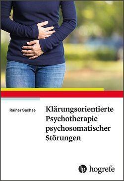 Klärungsorientierte Psychotherapie psychosomatischer Störungen von Sachse,  Rainer